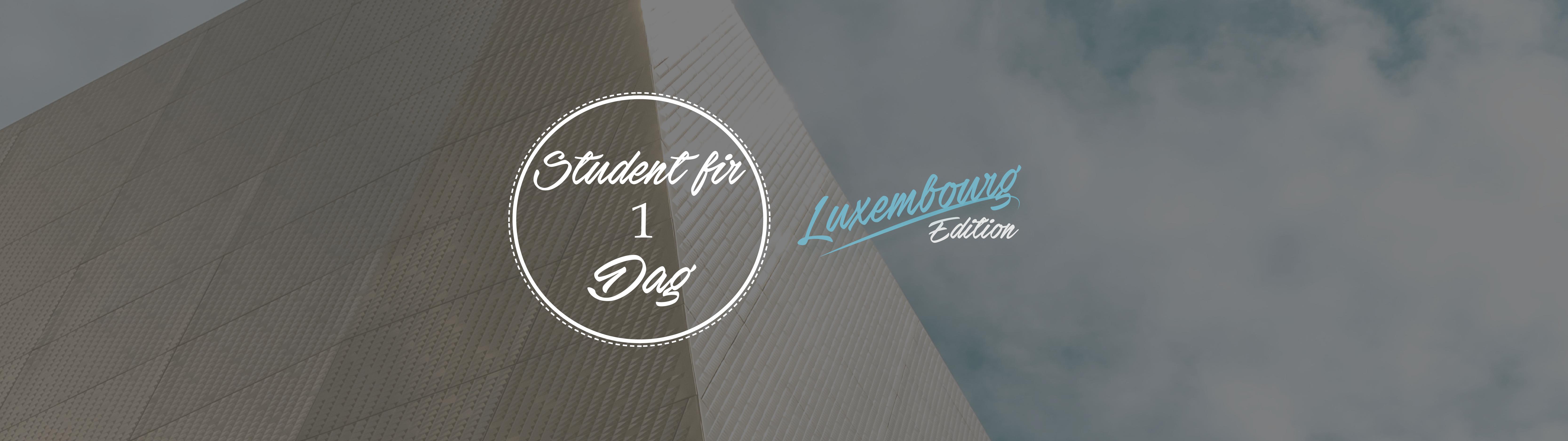 Student fir 1 Dag – Luxembourg Edition